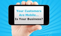 Your Customers are Mobile...Are You?
